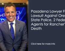 Pasadena Lawyer Files Lawsuit Against Oregon State Police, 2 Federal Agents for Rancher's Death